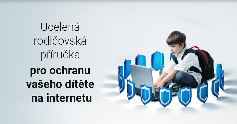 Ucelená rodičovská příručka pro ochranu vašeho dítěte na internetu